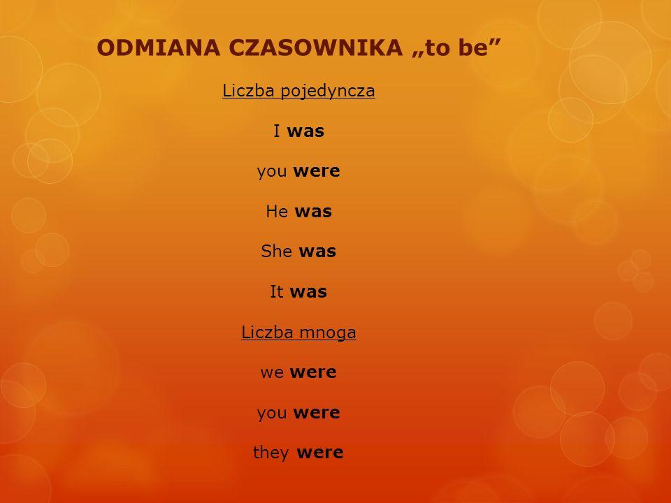 """ODMIANA CZASOWNIKA """"to be"""