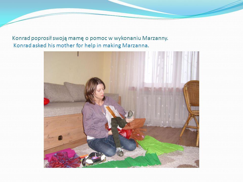 Konrad poprosił swoją mamę o pomoc w wykonaniu Marzanny
