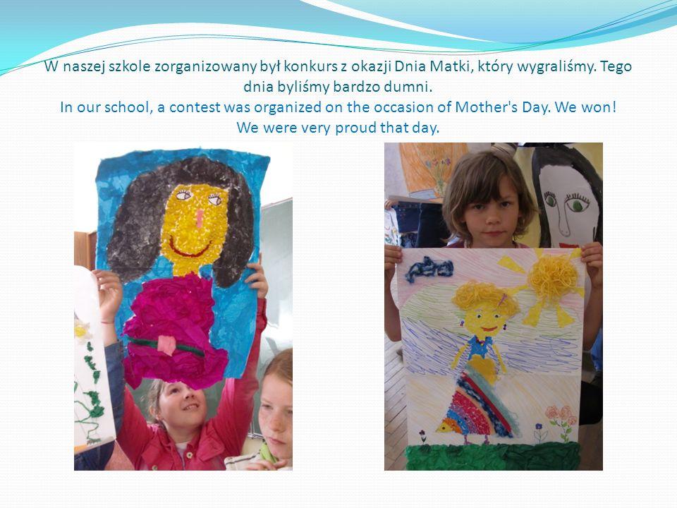 W naszej szkole zorganizowany był konkurs z okazji Dnia Matki, który wygraliśmy.