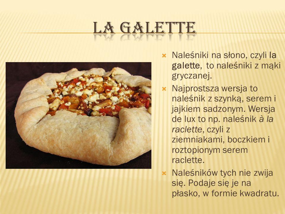 La galette Naleśniki na słono, czyli la galette, to naleśniki z mąki gryczanej.