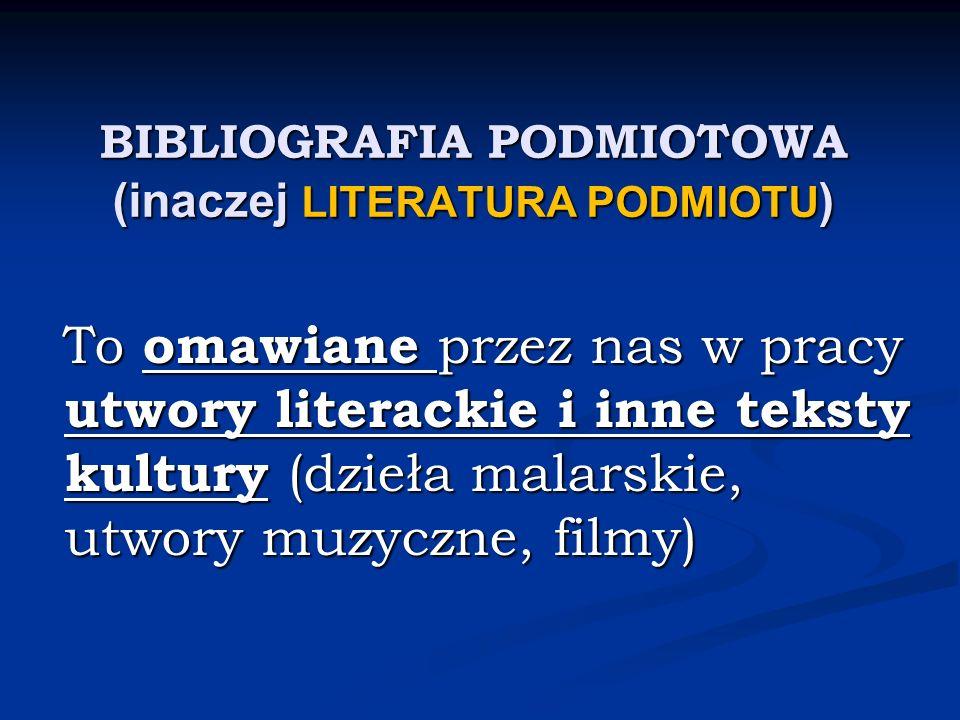 BIBLIOGRAFIA PODMIOTOWA (inaczej LITERATURA PODMIOTU)
