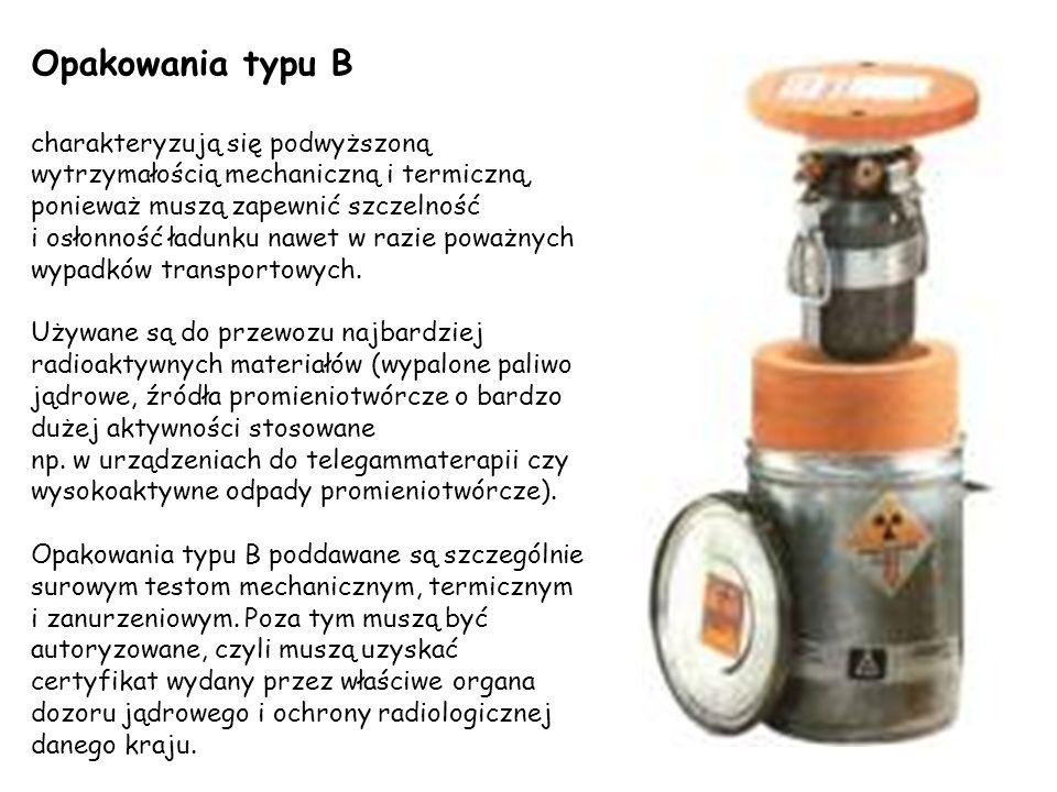 Opakowania typu B charakteryzują się podwyższoną wytrzymałością mechaniczną i termiczną, ponieważ muszą zapewnić szczelność.