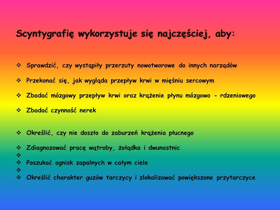 Scyntygrafię wykorzystuje się najczęściej, aby: