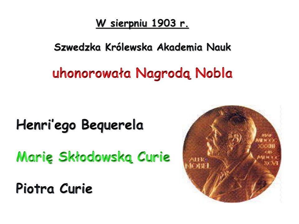 Henri'ego Bequerela Marię Skłodowską Curie Piotra Curie