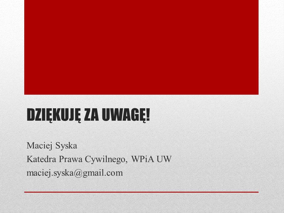 Dziękuję za uwagę! Maciej Syska Katedra Prawa Cywilnego, WPiA UW