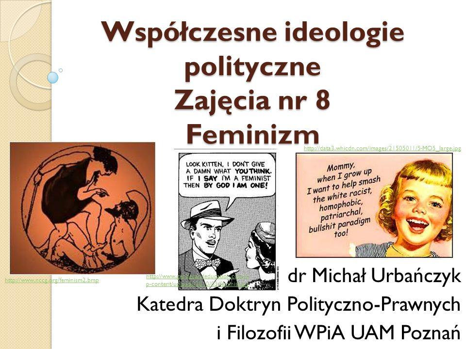 Współczesne ideologie polityczne Zajęcia nr 8 Feminizm