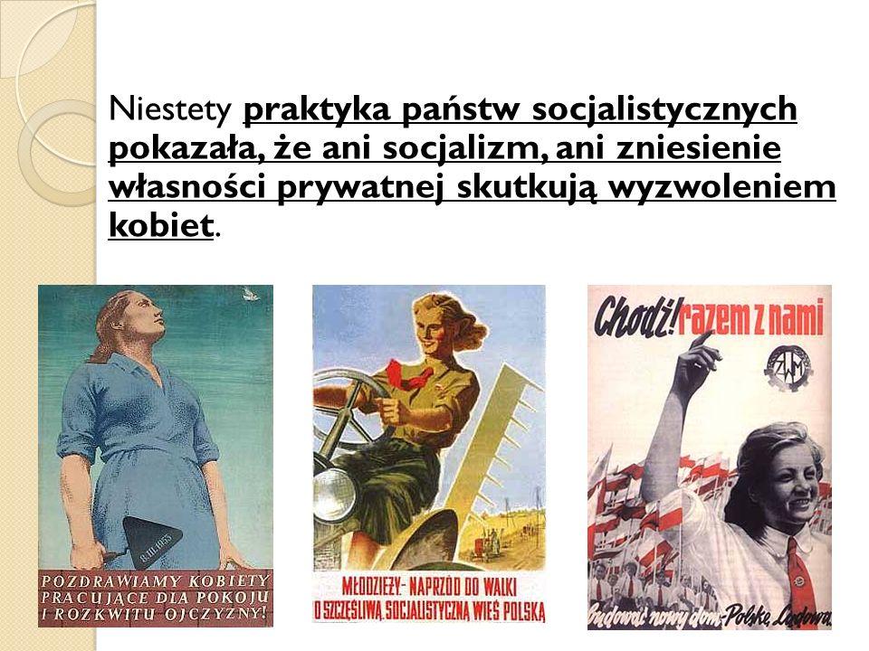 Niestety praktyka państw socjalistycznych pokazała, że ani socjalizm, ani zniesienie własności prywatnej skutkują wyzwoleniem kobiet.