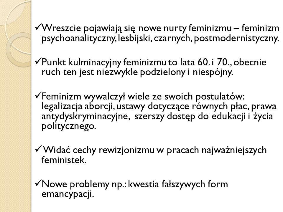 Wreszcie pojawiają się nowe nurty feminizmu – feminizm psychoanalityczny, lesbijski, czarnych, postmodernistyczny.