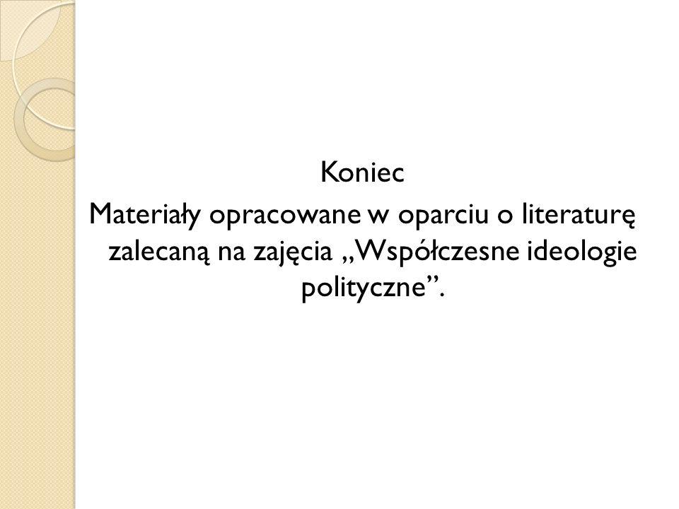 """Koniec Materiały opracowane w oparciu o literaturę zalecaną na zajęcia """"Współczesne ideologie polityczne ."""
