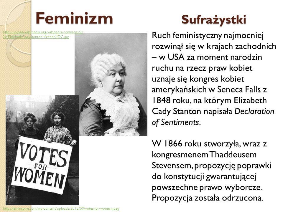 Feminizm Sufrażystki http://upload.wikimedia.org/wikipedia/commons/2/2e/ElizabethCadyStanton-Veeder.LOC.jpg.
