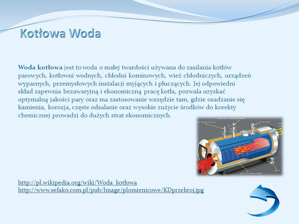 Kotłowa Woda Woda kotłowa jest to woda o małej twardości używana do zasilania kotłów.
