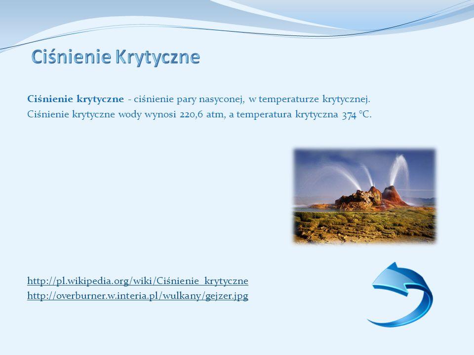 Ciśnienie Krytyczne Ciśnienie krytyczne - ciśnienie pary nasyconej, w temperaturze krytycznej.