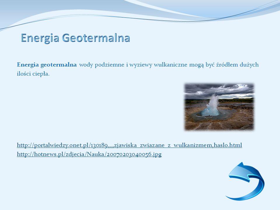 Energia Geotermalna Energia geotermalna wody podziemne i wyziewy wulkaniczne mogą być źródłem dużych.