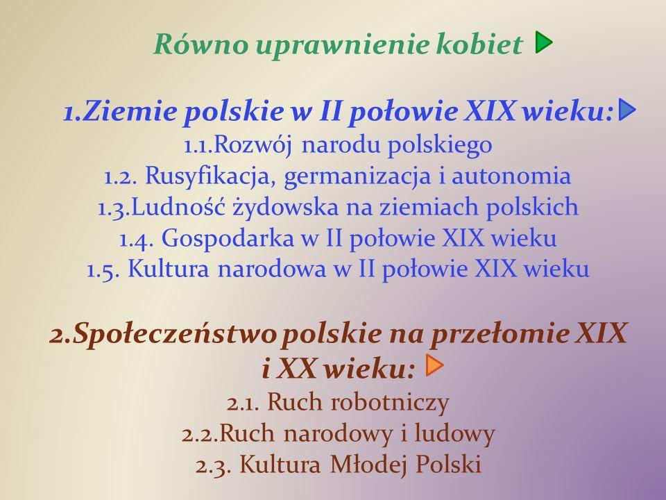 Równo uprawnienie kobiet 1.Ziemie polskie w II połowie XIX wieku: 1.1.Rozwój narodu polskiego 1.2.