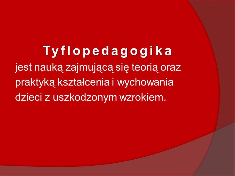 Tyflopedagogika jest nauką zajmującą się teorią oraz