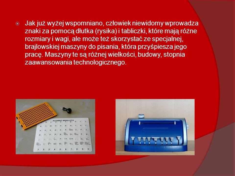 Jak już wyżej wspomniano, człowiek niewidomy wprowadza znaki za pomocą dłutka (rysika) i tabliczki, które mają różne rozmiary i wagi, ale może też skorzystać ze specjalnej, brajlowskiej maszyny do pisania, która przyśpiesza jego pracę.