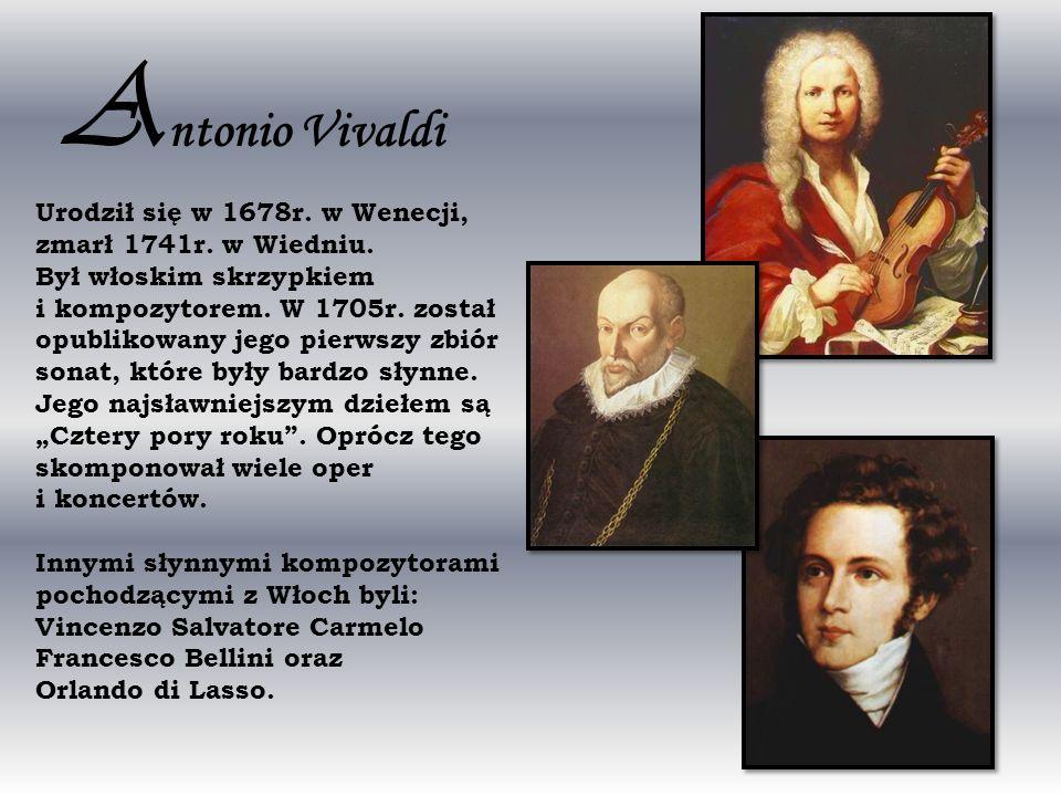 Antonio Vivaldi Urodził się w 1678r. w Wenecji, zmarł 1741r. w Wiedniu. Był włoskim skrzypkiem.