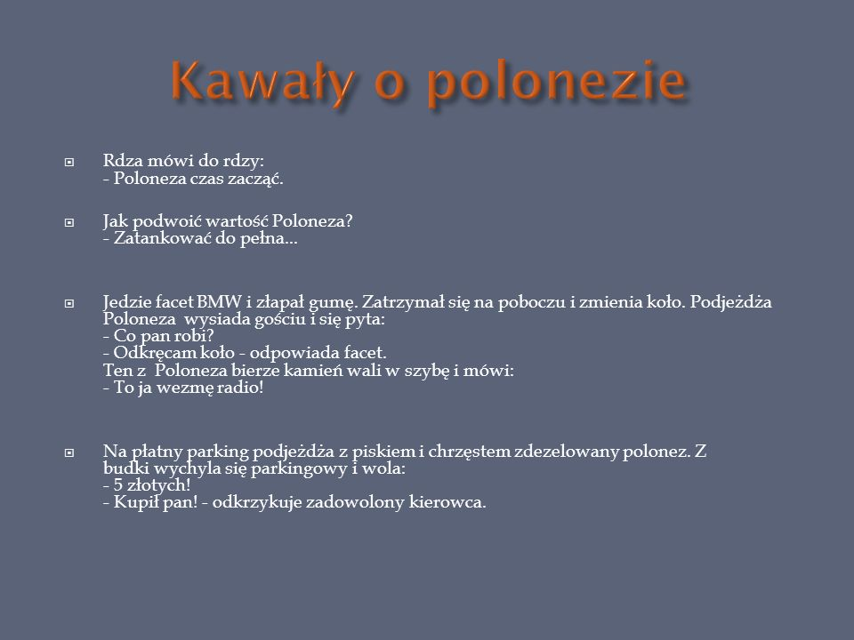 Kawały o polonezie Rdza mówi do rdzy: - Poloneza czas zacząć.