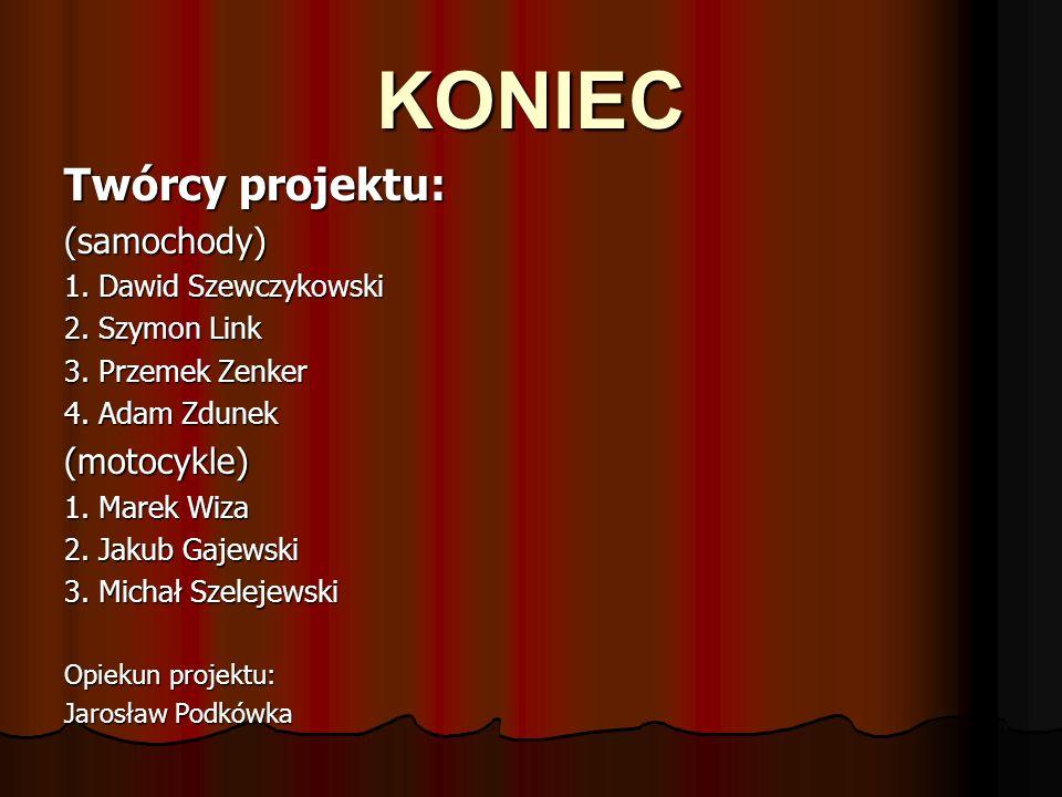 KONIEC Twórcy projektu: (samochody) (motocykle) 1. Dawid Szewczykowski
