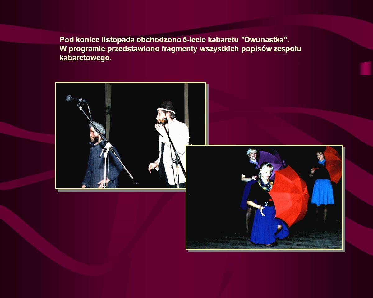 Pod koniec listopada obchodzono 5-lecie kabaretu Dwunastka .