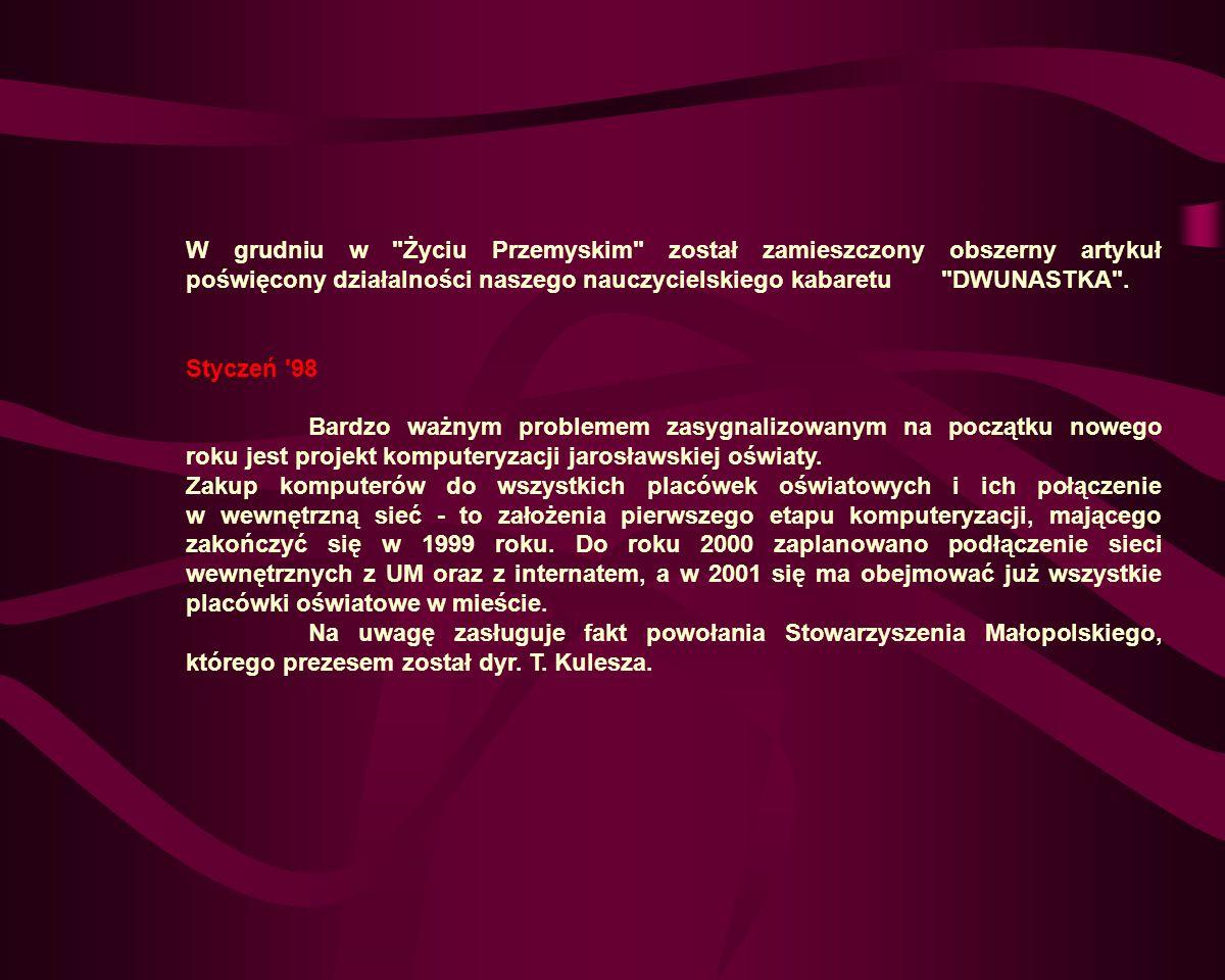 W grudniu w Życiu Przemyskim został zamieszczony obszerny artykuł poświęcony działalności naszego nauczycielskiego kabaretu DWUNASTKA .