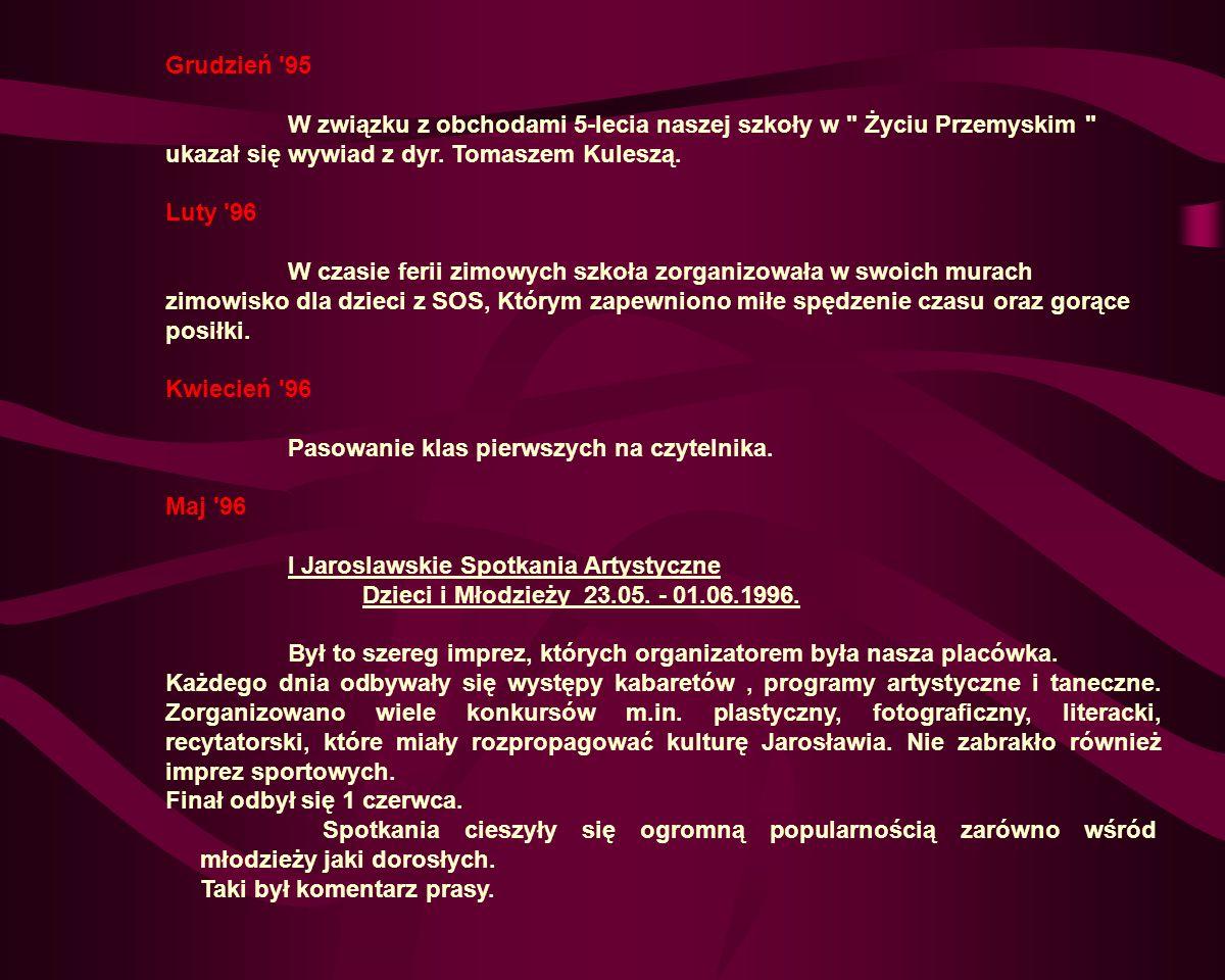 Grudzień 95 W związku z obchodami 5-lecia naszej szkoły w Życiu Przemyskim ukazał się wywiad z dyr. Tomaszem Kuleszą.