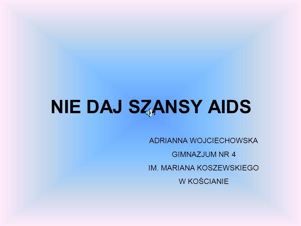NIE DAJ SZANSY AIDS ADRIANNA WOJCIECHOWSKA GIMNAZJUM NR 4
