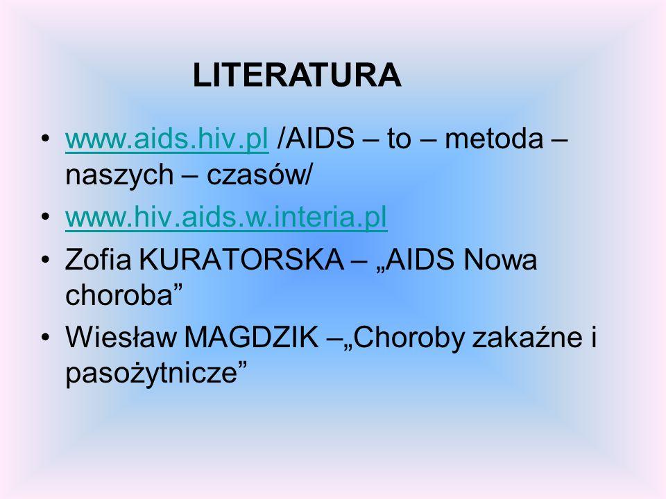 LITERATURA www.aids.hiv.pl /AIDS – to – metoda – naszych – czasów/
