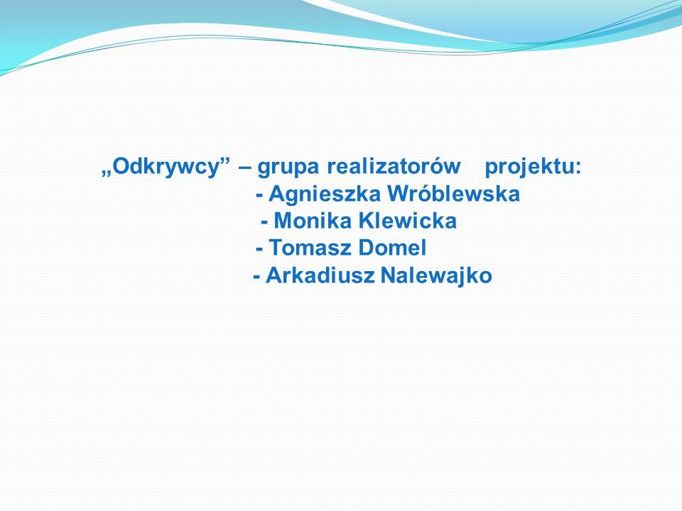 """""""Odkrywcy – grupa realizatorów projektu: - Agnieszka Wróblewska"""