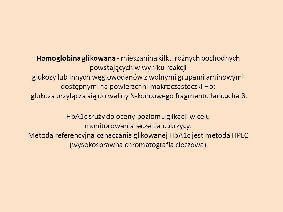 Hemoglobina glikowana - mieszanina kilku różnych pochodnych powstających w wyniku reakcji glukozy lub innych węglowodanów z wolnymi grupami aminowymi dostępnymi na powierzchni makrocząsteczki Hb; glukoza przyłącza się do waliny N-końcowego fragmentu łańcucha β.