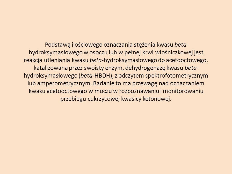 Podstawą ilościowego oznaczania stężenia kwasu beta-hydroksymasłowego w osoczu lub w pełnej krwi włośniczkowej jest reakcja utleniania kwasu beta-hydroksymasłowego do acetooctowego, katalizowana przez swoisty enzym, dehydrogenazę kwasu beta-hydroksymasłowego (beta-HBDH), z odczytem spektrofotometrycznym lub amperometrycznym.