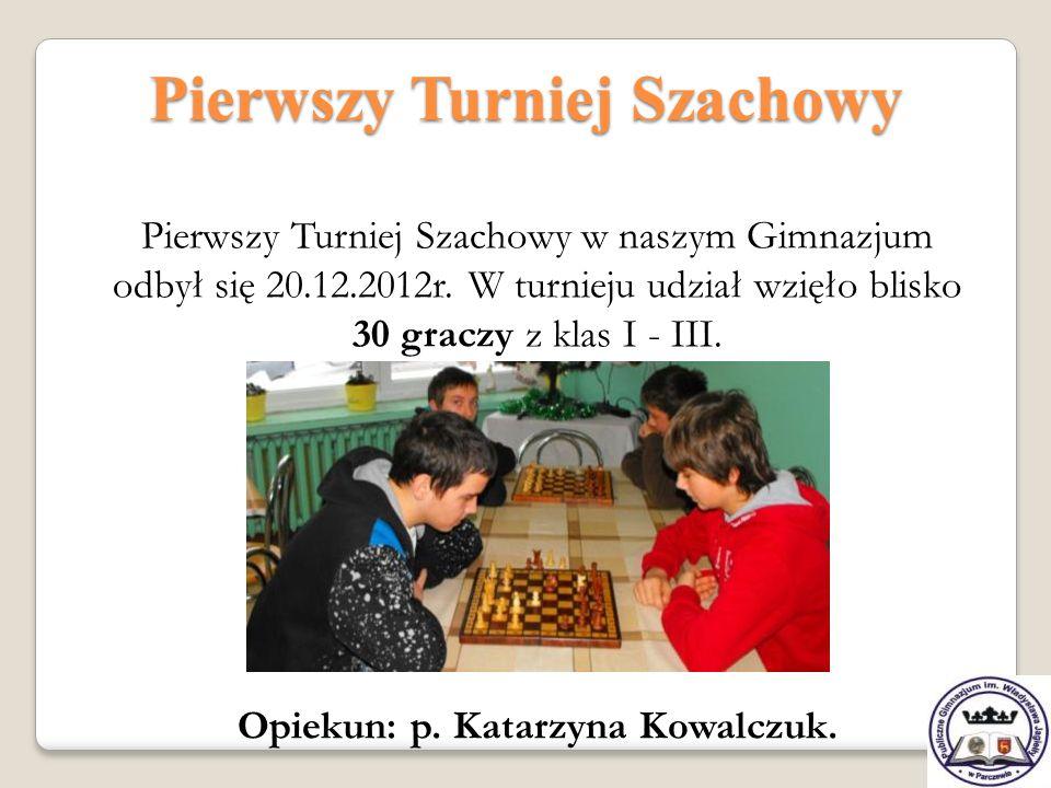 Pierwszy Turniej Szachowy Opiekun: p. Katarzyna Kowalczuk.