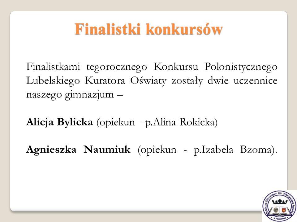 Finalistki konkursów Finalistkami tegorocznego Konkursu Polonistycznego Lubelskiego Kuratora Oświaty zostały dwie uczennice naszego gimnazjum –