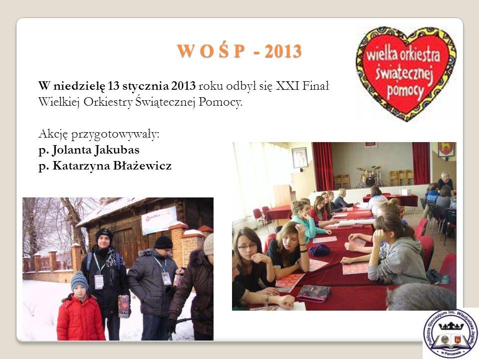 W O Ś P - 2013 W niedzielę 13 stycznia 2013 roku odbył się XXI Finał Wielkiej Orkiestry Świątecznej Pomocy. Akcję przygotowywały: