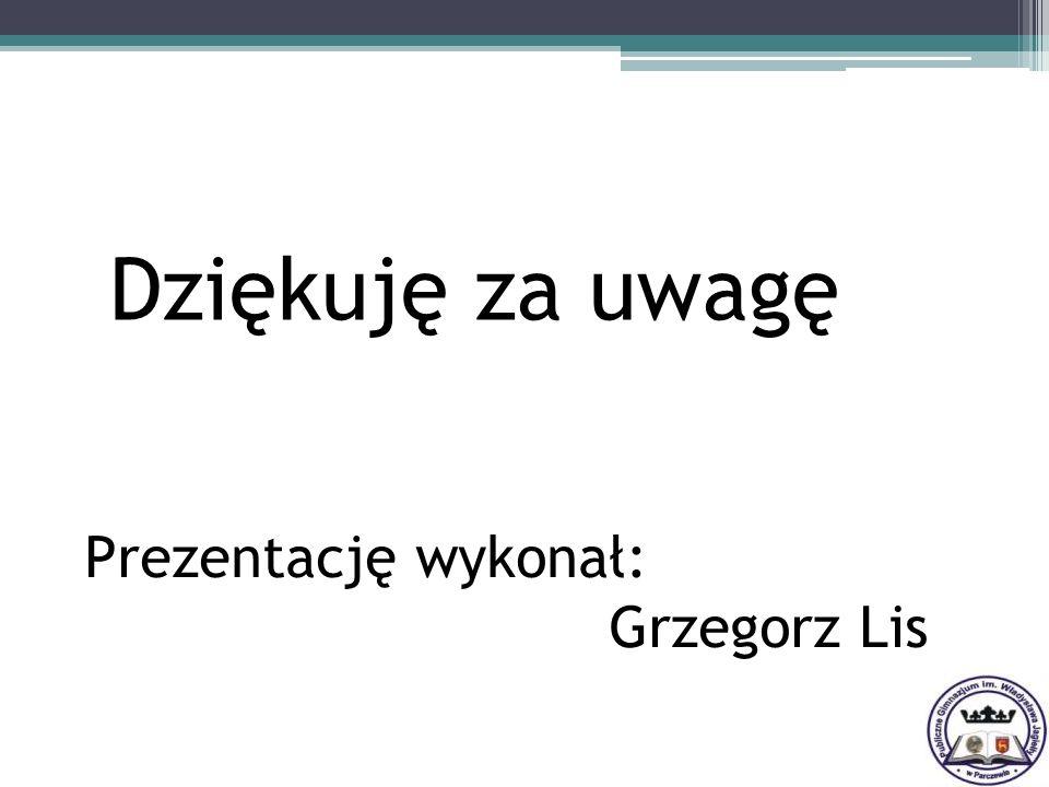 Dziękuję za uwagę Prezentację wykonał: Grzegorz Lis