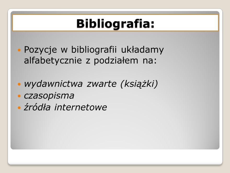 Bibliografia: Pozycje w bibliografii układamy alfabetycznie z podziałem na: wydawnictwa zwarte (książki)