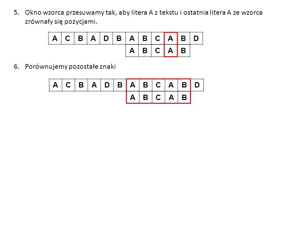 Okno wzorca przesuwamy tak, aby litera A z tekstu i ostatnia litera A ze wzorca zrównały się pozycjami.