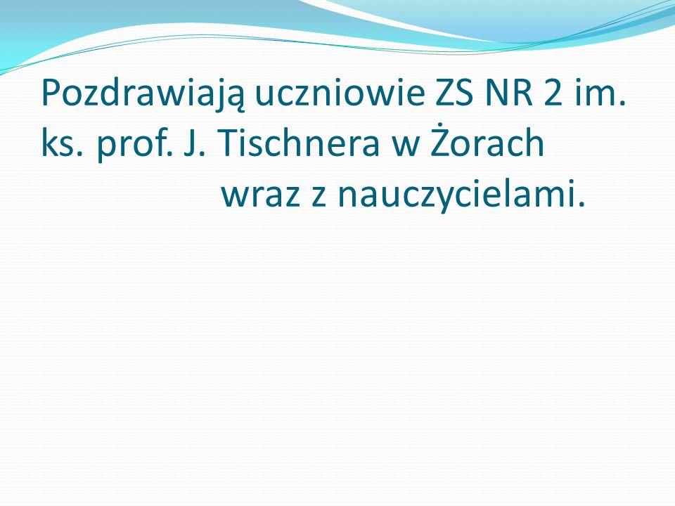 Pozdrawiają uczniowie ZS NR 2 im. ks. prof. J