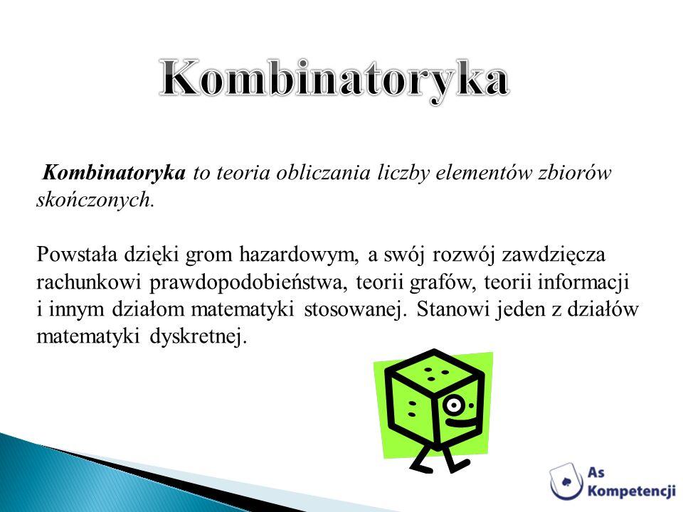 Kombinatoryka Kombinatoryka to teoria obliczania liczby elementów zbiorów skończonych.