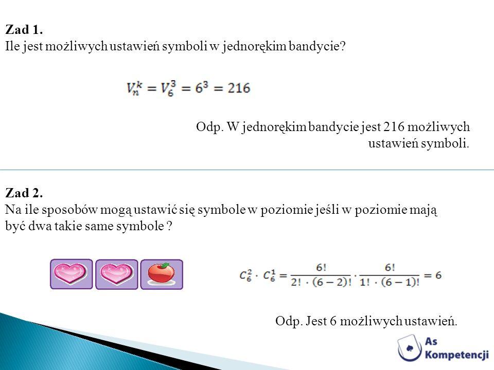 Zad 1. Ile jest możliwych ustawień symboli w jednorękim bandycie Odp. W jednorękim bandycie jest 216 możliwych ustawień symboli.