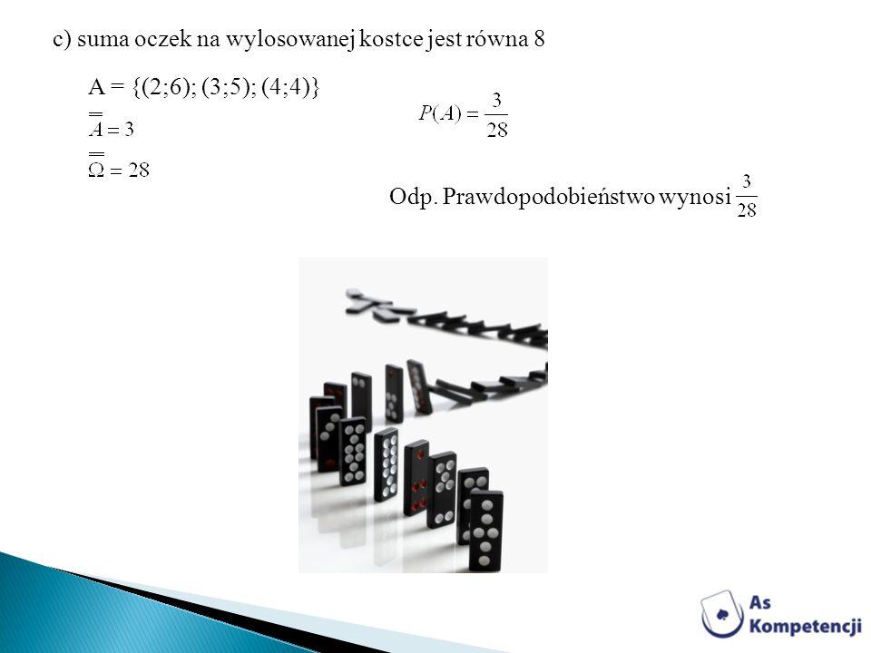 c) suma oczek na wylosowanej kostce jest równa 8