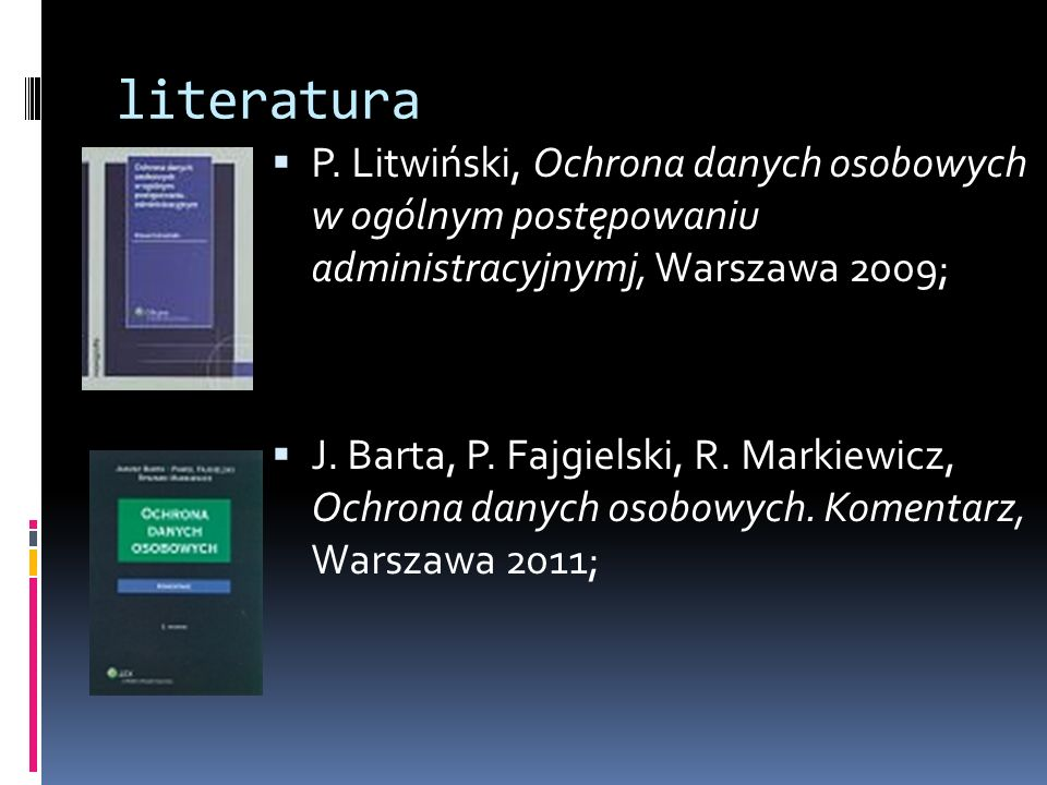 literatura P. Litwiński, Ochrona danych osobowych w ogólnym postępowaniu administracyjnymj, Warszawa 2009;