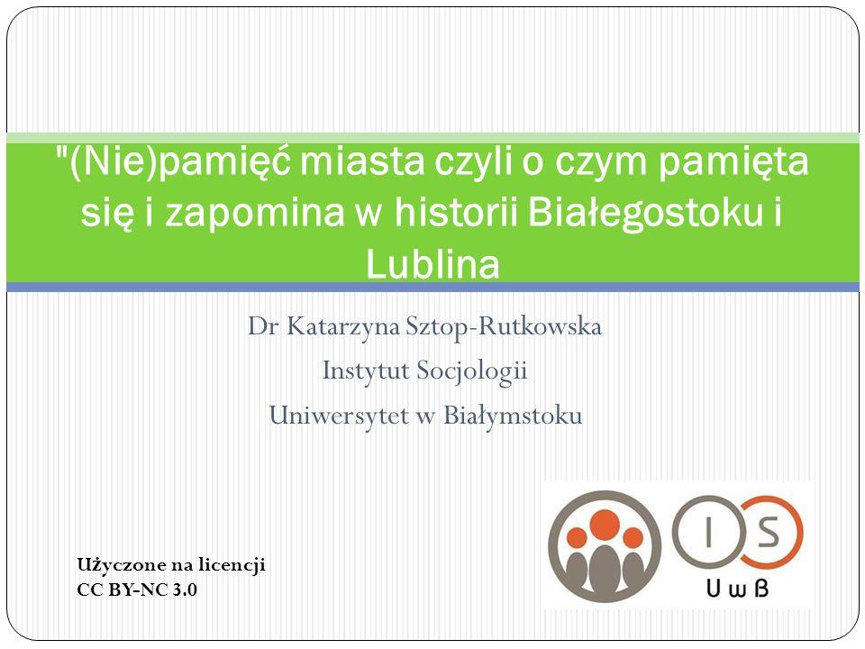 (Nie)pamięć miasta czyli o czym pamięta się i zapomina w historii Białegostoku i Lublina