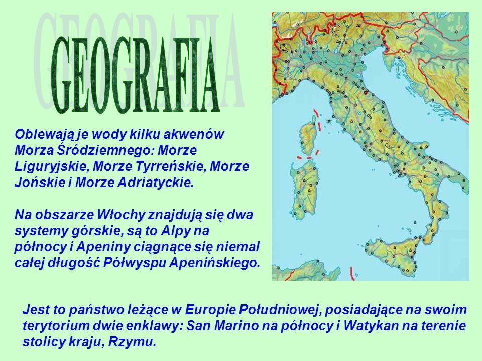 GEOGRAFIA Oblewają je wody kilku akwenów Morza Śródziemnego: Morze Liguryjskie, Morze Tyrreńskie, Morze Jońskie i Morze Adriatyckie.