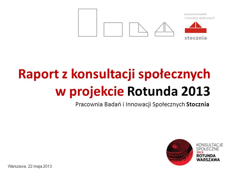 Raport z konsultacji społecznych w projekcie Rotunda 2013