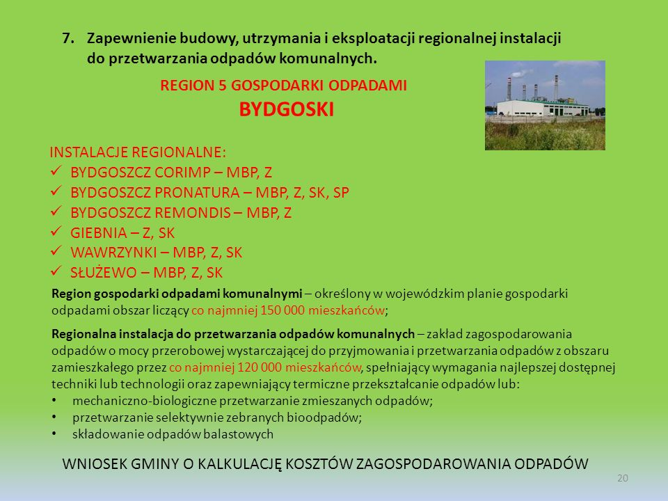 Zapewnienie budowy, utrzymania i eksploatacji regionalnej instalacji do przetwarzania odpadów komunalnych.