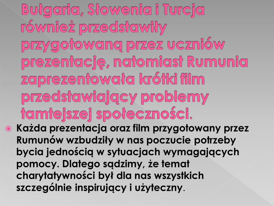 Bułgaria, Słowenia i Turcja również przedstawiły przygotowaną przez uczniów prezentację, natomiast Rumunia zaprezentowała krótki film przedstawiający problemy tamtejszej społeczności.