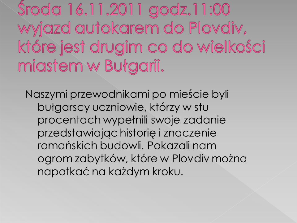 Środa 16.11.2011 godz.11:00 wyjazd autokarem do Plovdiv, które jest drugim co do wielkości miastem w Bułgarii.