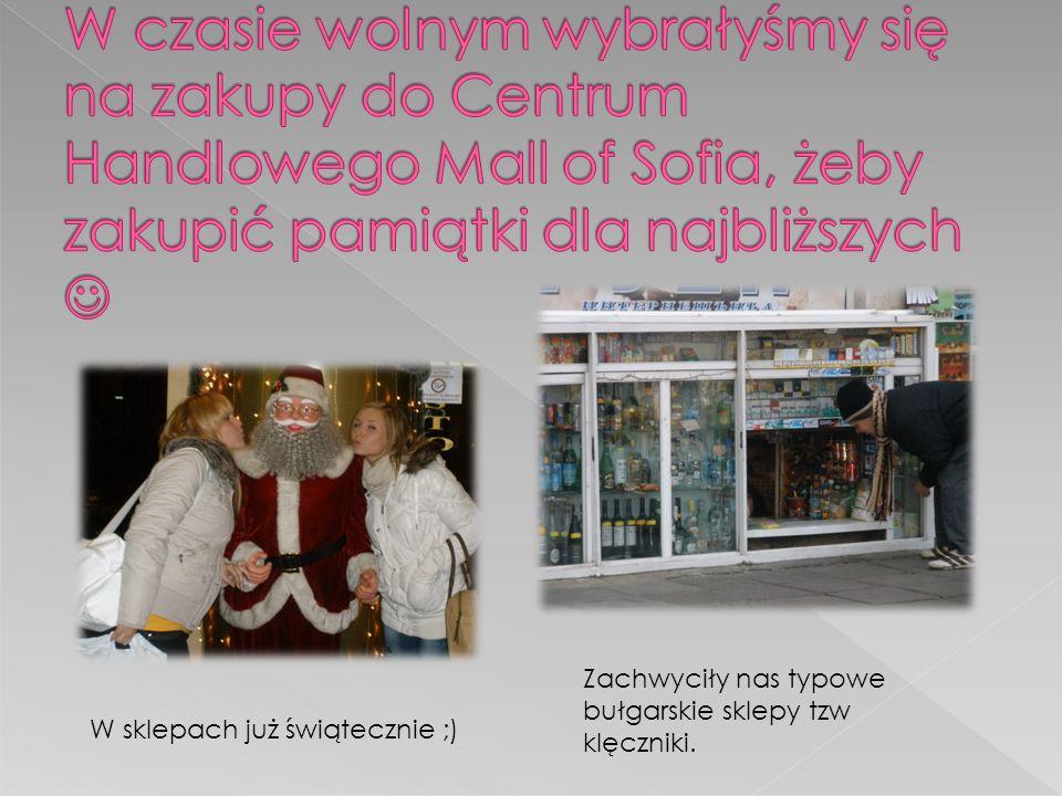 W czasie wolnym wybrałyśmy się na zakupy do Centrum Handlowego Mall of Sofia, żeby zakupić pamiątki dla najbliższych 