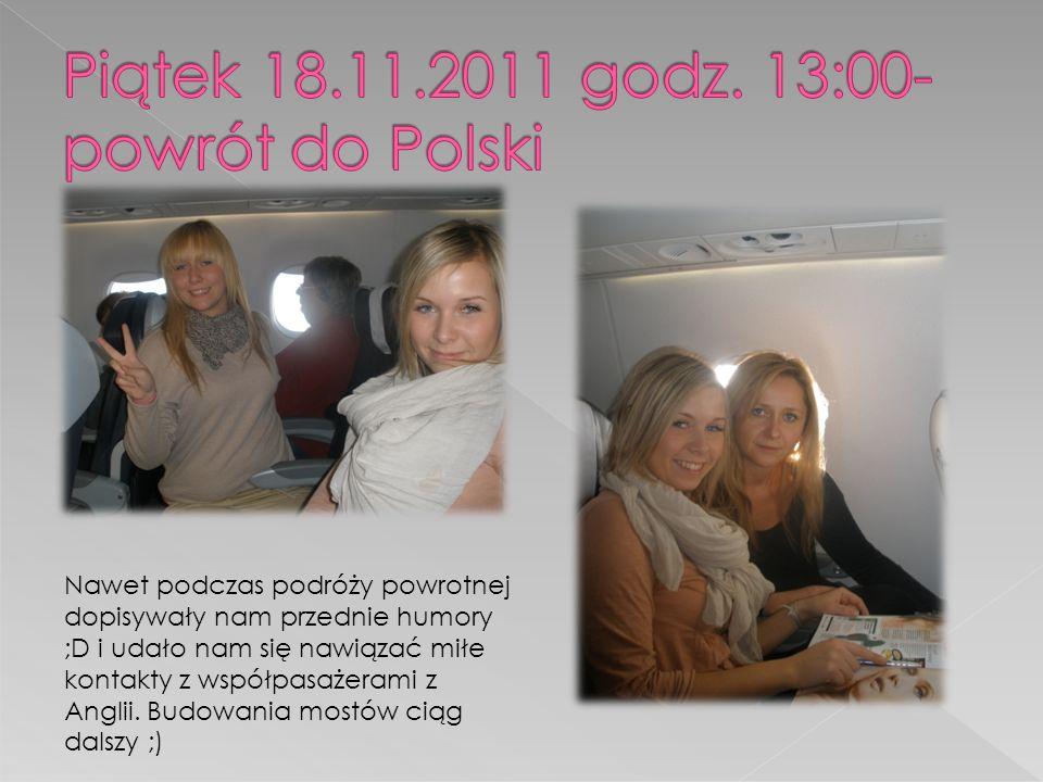 Piątek 18.11.2011 godz. 13:00- powrót do Polski